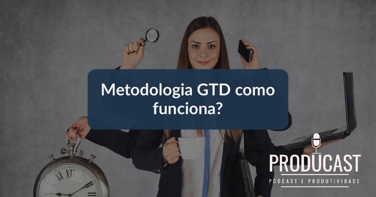 Metodologia GTD como funciona? Producast S01E01