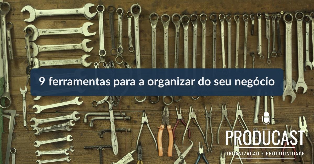 9 ferramentas Gratuitas para Organizar seu Negócio | Producast S01E12