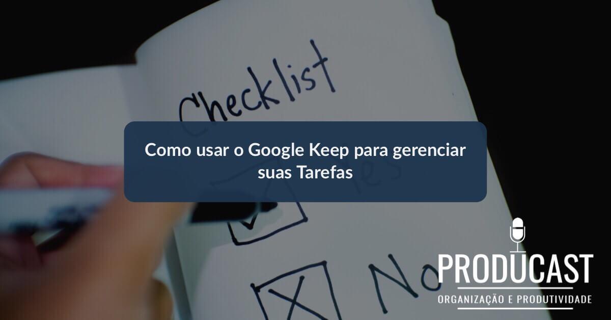Como usar o Google Keep para gerenciar suas tarefas | Producast S02E24