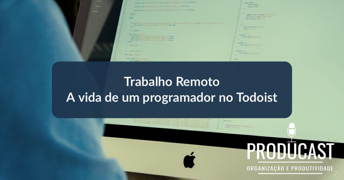 Trabalho Remoto: A vida de um programador no Todoist | Producast S02E27