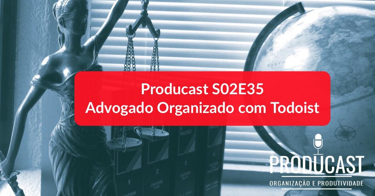 Advogado Organizado com Todoist  | Producast S02E35