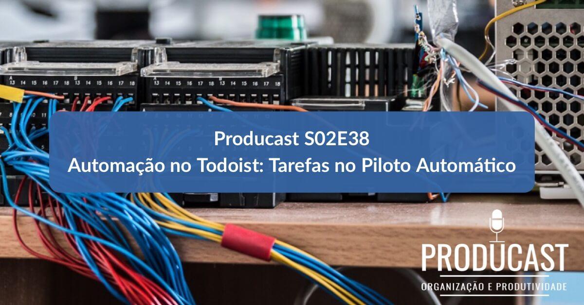 Automação no Todoist – Coloque a sua Gestão de Tarefas no Piloto Automático | Producast S02E38