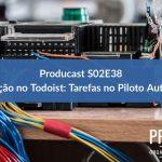 Automação no Todoist – Coloque a sua Gestão de Tarefas no Piloto Automático   Producast S02E38