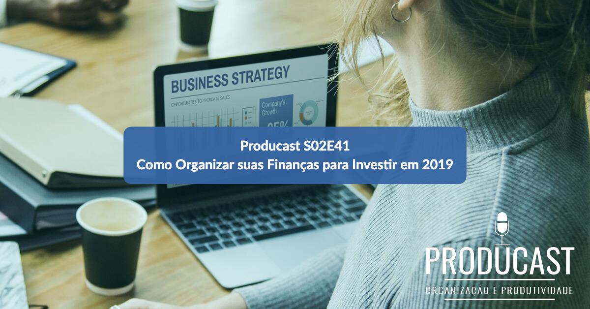 Como Organizar suas Finanças para Investir em 2019   Producast S02E41