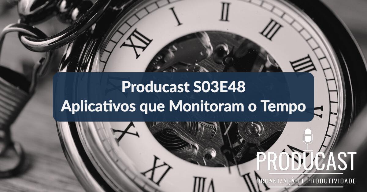Aplicativos que Monitoram o Tempo | Producast S03E48