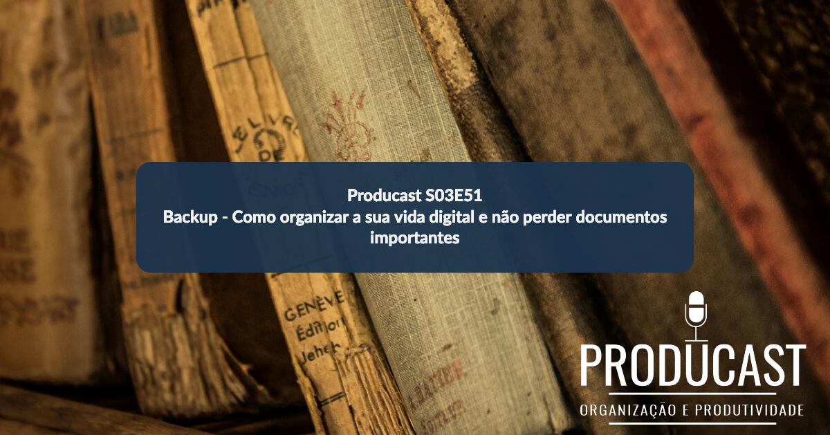 Backup – Como Organizar a sua Vida Digital e não Perder Documentos Importantes   Producast S03E51