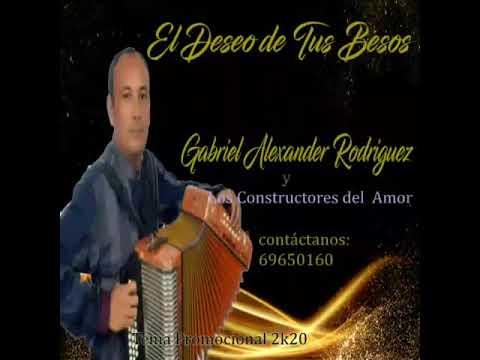 El Deseo De Tus Besos-Gabriel Alexander Rodriguez y los constructores del Amor