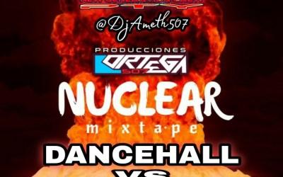 Nuclear MixTape DanceHall VS Bultron By @DjAmeth507