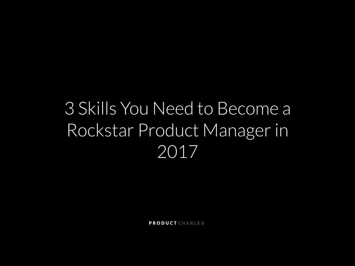 top skills you need to become a rockstar product manager in  top 3 skills you need to become a rockstar product manager in 2017