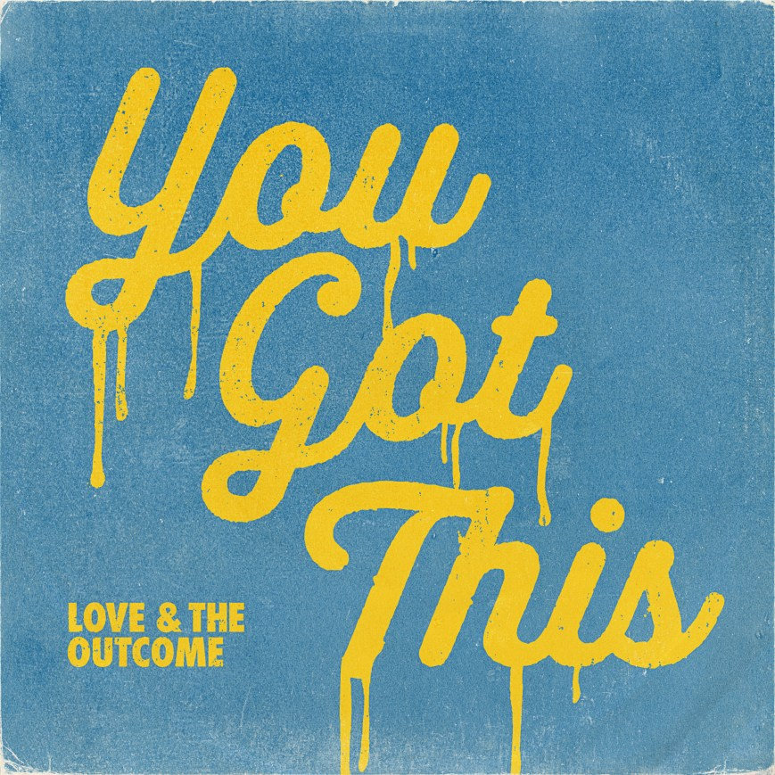 Love & The Outcome_You Got This_Cover
