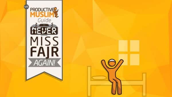 How to Never Miss Fajr (Again!) | Productive Muslim Academy