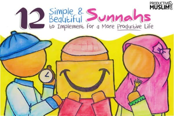 12 Super Sunnahs We Should Seriously Begin to Follow | ProductiveMuslim