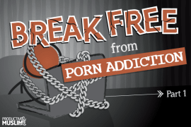 [Break Free From Porn Addiction – Part 1] Why Now?