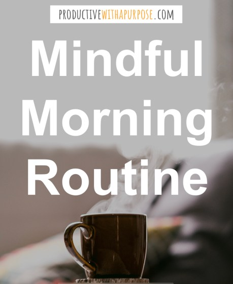 Create a mindful morning routine.