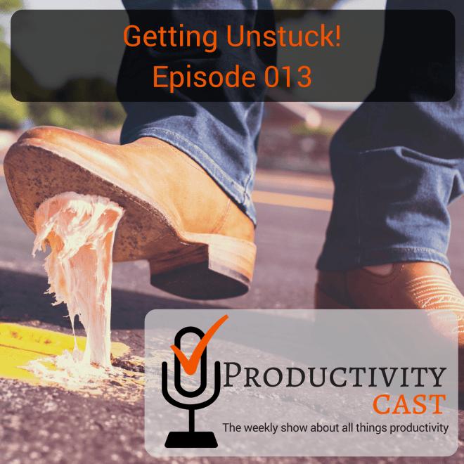 013 - Getting Unstuck! - ProductivityCast