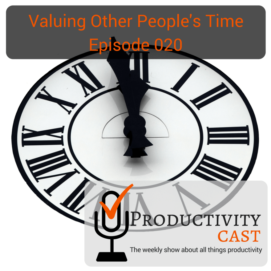 020 - Valuing Other People's Time - ProductivityCast