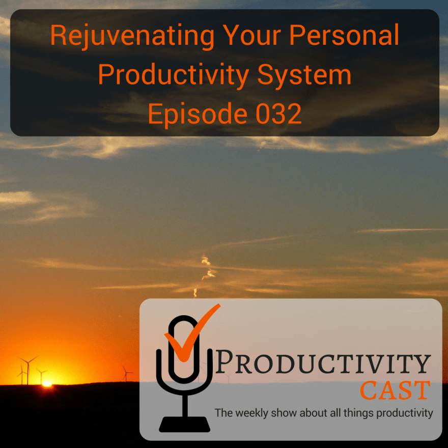 032 - Rejuvenating Your Personal Productivity System - ProductivityCast