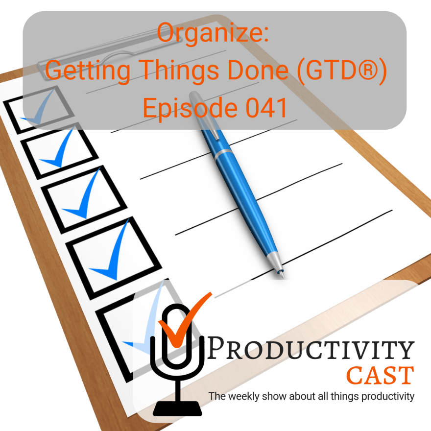 041 - Organize: Getting Things Done (GTD) - ProductivityCast