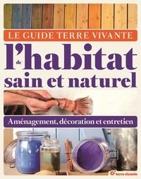Christelle Auzias et Bruno Goutry - Le Guide Terre Vivante de l'habitat sain et naturel - Aménagement, décoration et entretien.