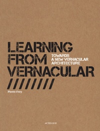 Pierre Frey - Learning from Vernacular - Towards a New Vernacular Architecture.