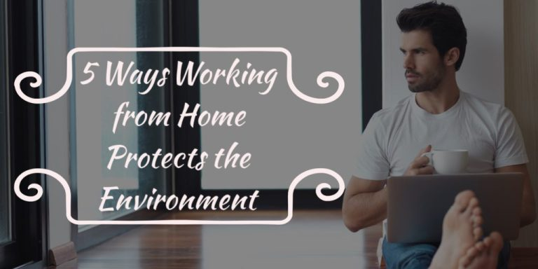 5 Ways Working from Home Protects the Environment