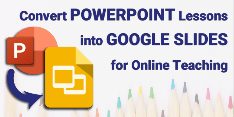 Convert PowerPoint Slides to Google Slides for Online Teaching