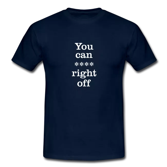 you can right off swearing tee shirt - Profanity Tee Shirts / Safe Swearing Tee Shirts<br >If you don't like them, you know what you can do!