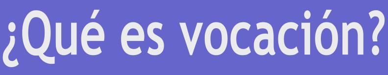 ¿Qué es vocación?