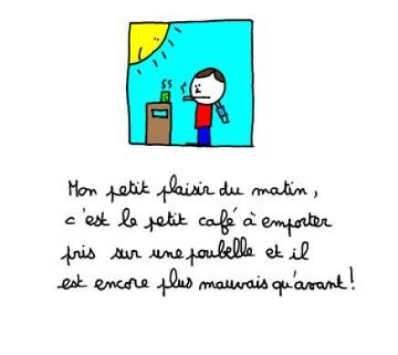 Mo, petit plaisir du matin, c'est le petit café à emporter pris sur une poubelle et il est encore plus mauvais qu'avant !