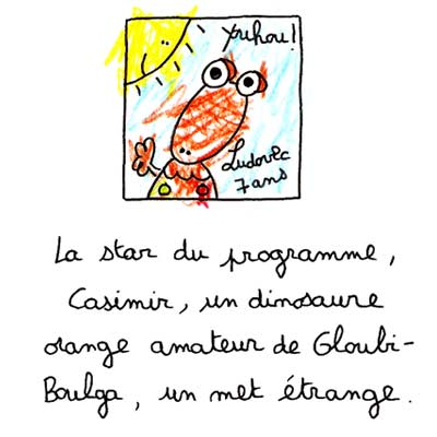 La star du programme, Casimir, un dinosaure orange amateur de Gloubi-Boulga, un met étrange.