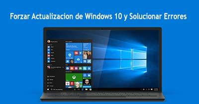 Forzar Actualizacion de Windows 10 y Solucionar Errores