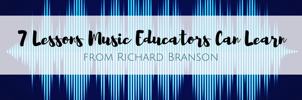 7 Lessons Music Educators Can Learn from Richard Branson