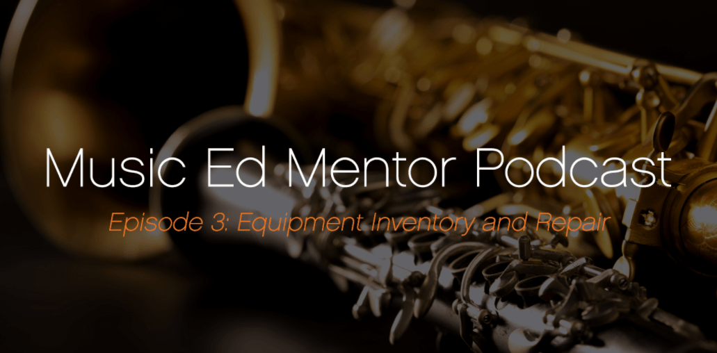 Music Ed Mentor Podcast Episode 003: Creating and Inventory and Equipment Repair and Replacement Plan