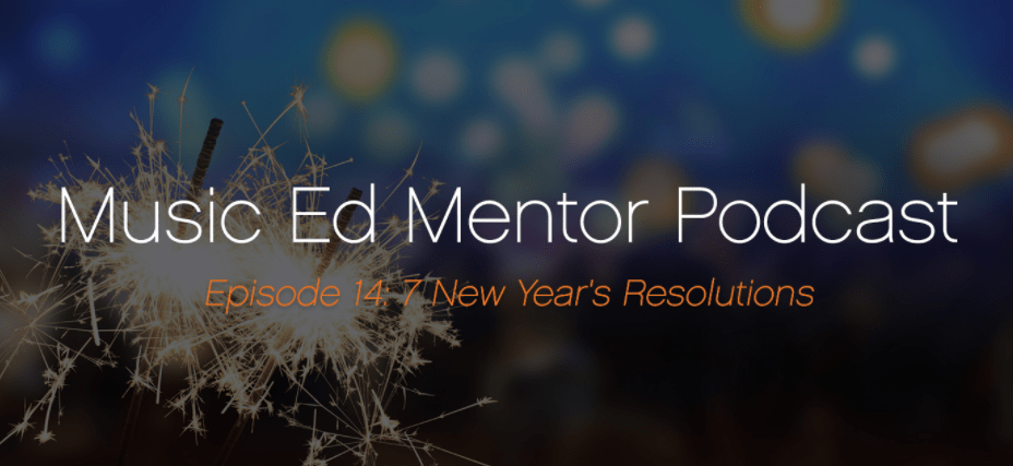 Music Ed Mentor Podcast 014: New Year's Resolutions