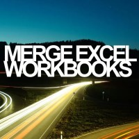 Merge Excel Files: How to Combine Workbooks into One File