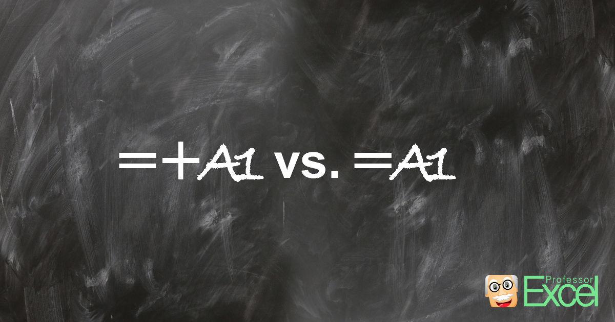 =+A1 vs. =A1, excel, equal-plus, equal, sign, formula