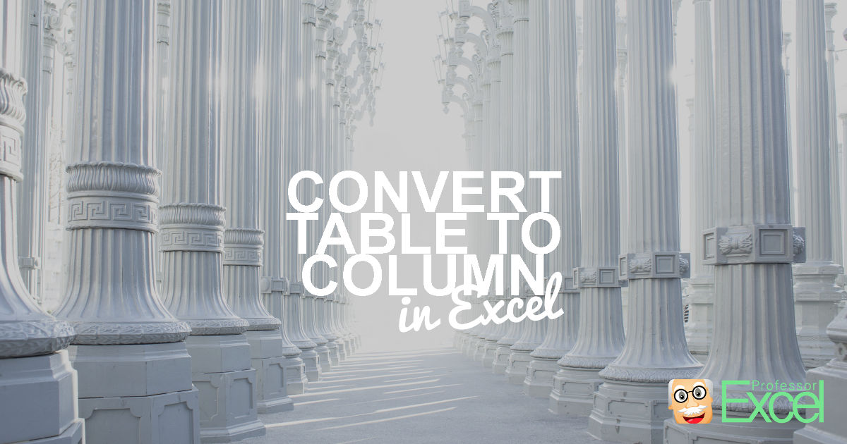 Convert Table to Column in Excel