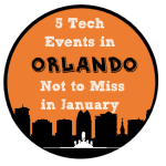 5 Tech Events in Orlando Not to Miss in January