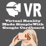 Virtual Reality Made Simple With Google Cardboard