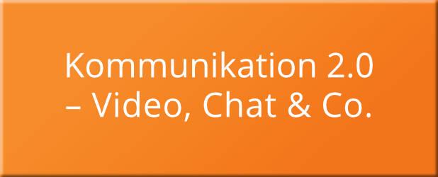 Kommunikation 2.0 – Video, Chat und Co.