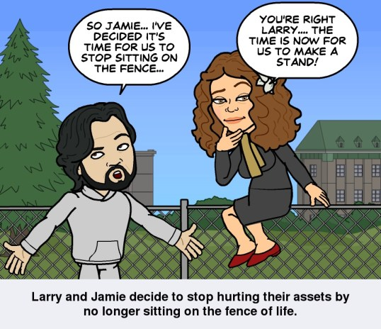 Jamie and Larry get off the fence to help you.
