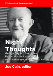 Joe Cain (ed.) 2018. Night Thoughts: George Gaylord Simpson's Reflections on Leaving the American Museum of Natural History. STS Occasional Papers number 7. London: UCL Department of Science and Technology Studies. ISBN 978-1-78751-000-5.