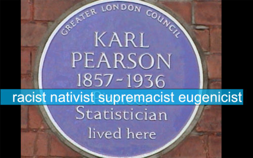 Historical analysis shows Karl Pearson was a racist nativist supremacist for Anglo-Saxon stock