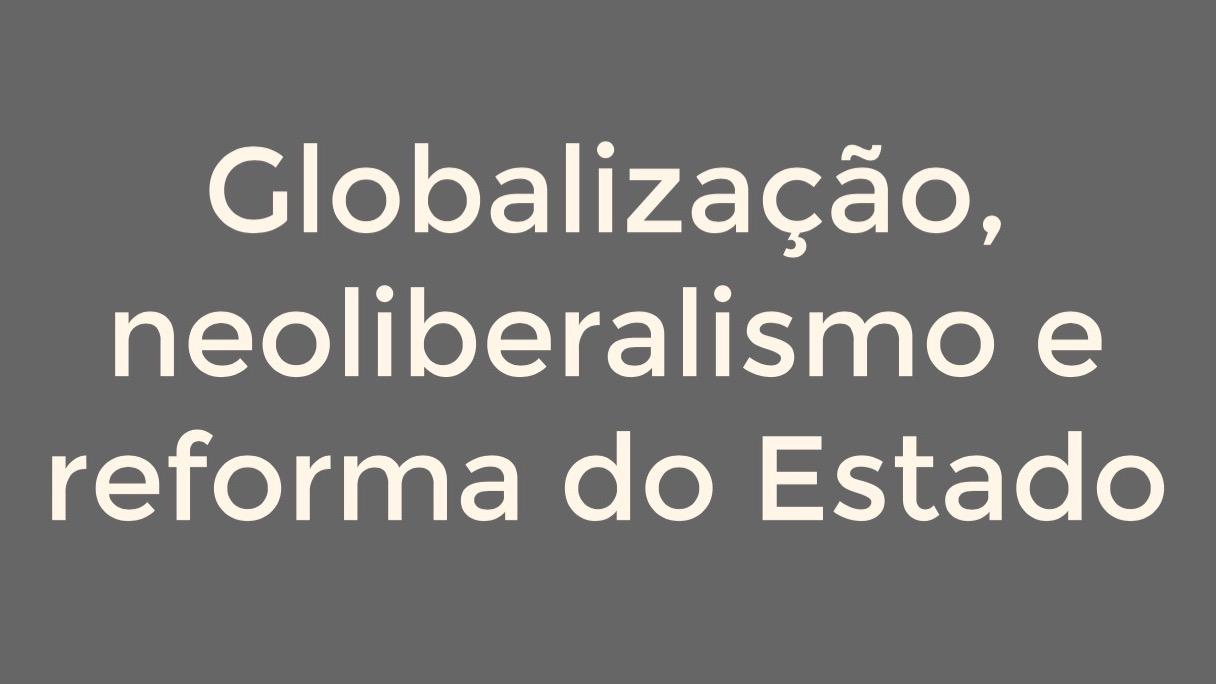 Globalização, neoliberalismo e reforma do Estado
