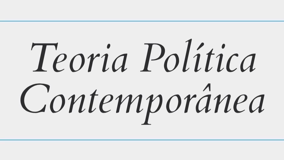 Nova série sobre Teoria Política Contemporânea