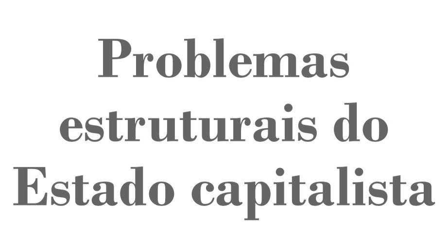 Problemas Estruturais do Estado Capitalista