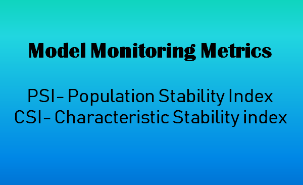 PSI and CSI are the best metrics for monitoring model performance