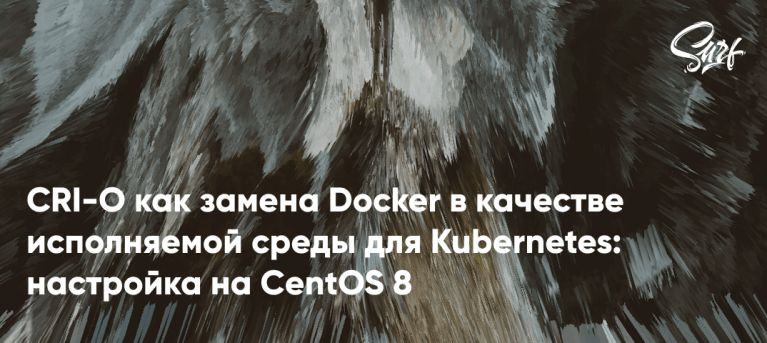CRI-O as a replacement for Docker as the runtime for Kubernetes: setting up on CentOS 8