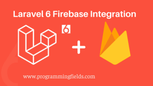 Laravel 6 Firebase Integration
