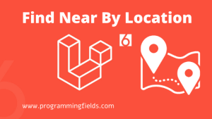 Find Near By Location in Laravel 6